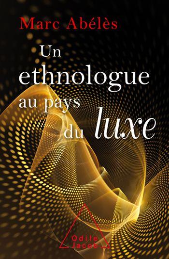 Un Ethnologue Au Pays Du Luxe Livre Luxe Pays