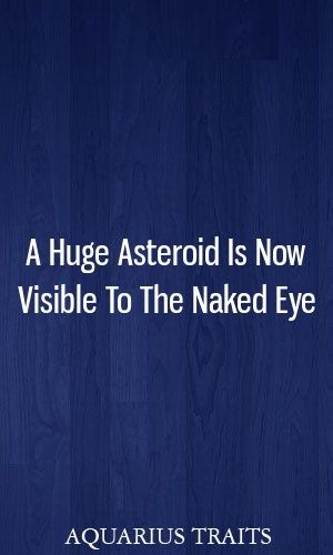 A Huge Asteroid Is Now Visible To The Naked Eye #zodiacsigns