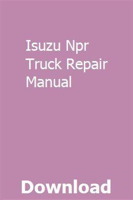 Isuzu Npr Truck Repair Manual Repair Manuals Truck Repair Manual