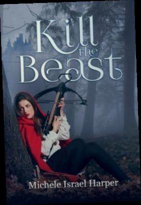 Ebook Pdf Epub Download Kill The Beast By Michele Israel Harper Author Spotlight Beast Fairytale Lover