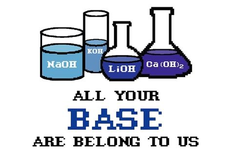 All Your Base Chemistry Chemistry Geek Stuff Geek Out