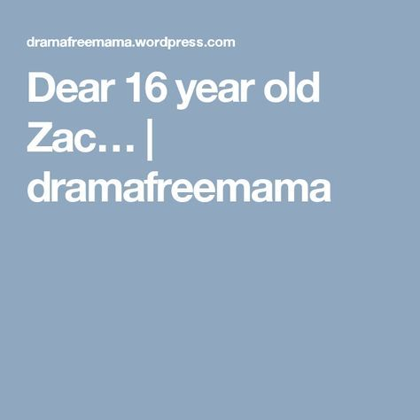 Dear 16 year old Zac… | kids | Letters to my son, Sons