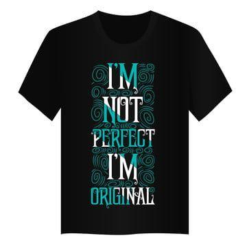 أنا لست مثالي أنا تصميم تي شيرت الأصلي T Shirt Design Template Tshirt Designs Original Tshirt