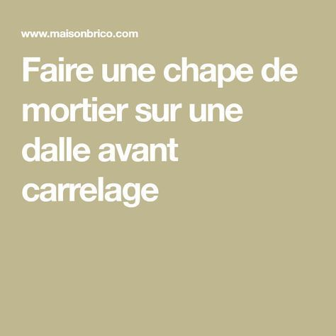 Faire Une Chape De Mortier Sur Une Dalle Avant Carrelage Chape Beton Mortier Dosage Ciment