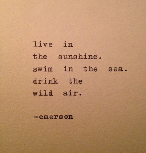 Live in the sunshine. Swim in the sea. Drink the wild air. :: Emerson