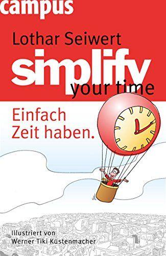 Simplify Your Time Einfach Zeit Haben Lothar J Seiwert Werner Tiki Amazon De Bucher Bucher Zeitmanagement Horbuch