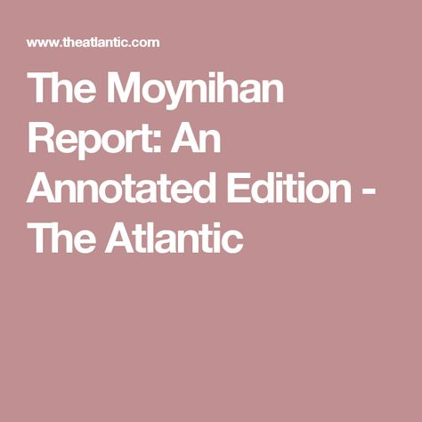 The Moynihan Report: An Annotated Edition - The Atlantic