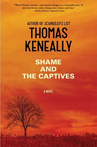 Shame and the Captives: A Novel by Thomas Keneally