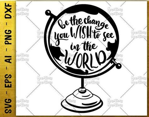 Be The Change You Wish To See In The World Svg Atlas Globe Svg