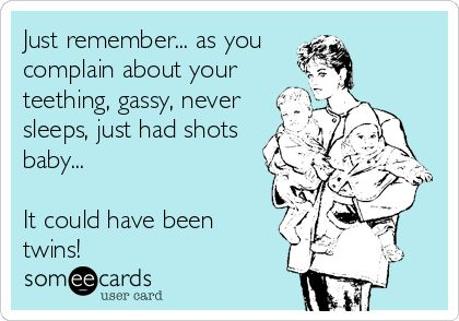 ec53744cf35a53015e57420ec73afaa9 twin girls twin babies just remember as you complain about your teething, gassy, never,Birthday Meme For Twins