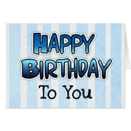 Happy Birthday To You Card Blue Mens Or Boys Zazzle Com Birthday Cards For Boys Happy Birthday To You Happy Birthday