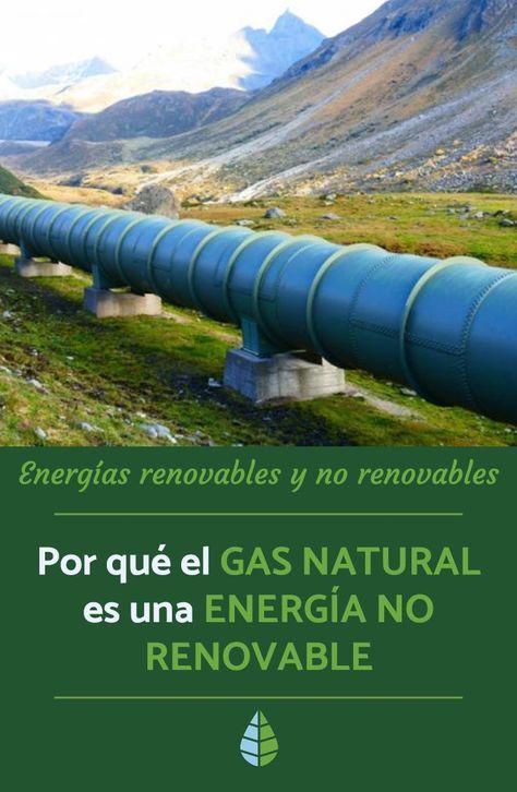 Por Que El Gas Natural Es Una Energia No Renovable Energia Renovable Energia Renovables Y No Renovables