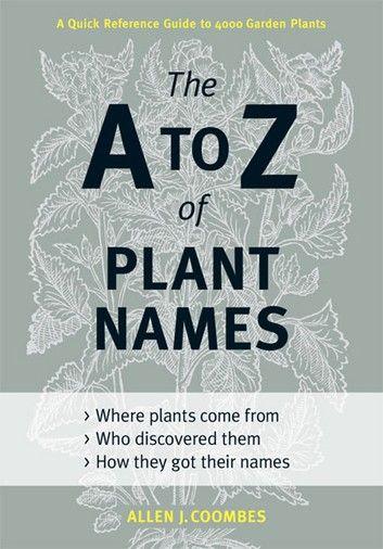 The A To Z Of Plant Names Ebook By Allen J Coombes Rakuten Kobo In 2020 Garden Plants Plants Names
