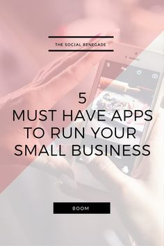 5 Must Have Apps For Your Small Business — The Social Renegade