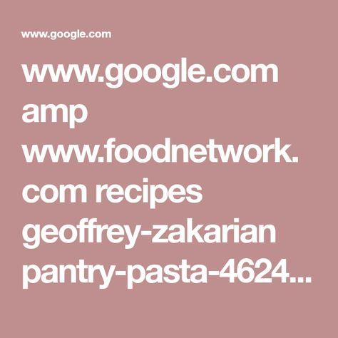 List Of Pinterest Geoffrey Zakarian Pantry Pasta Images Geoffrey
