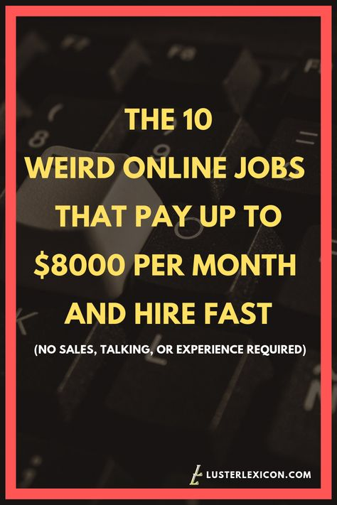 THE 10 WEIRD ONLINE JOBS THAT PAY UP TO $8000 PER MONTH AND HIRE FAST
