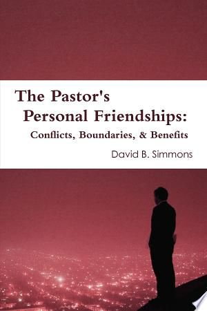 The Pastor S Personal Friendships Conflicts Boundaries And Benefits Pdf Download Conflicted Pastor Person
