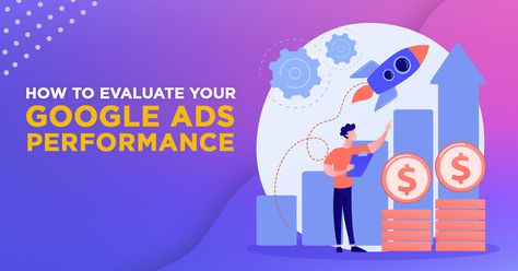 How to Evaluate Your Google Ads Performance