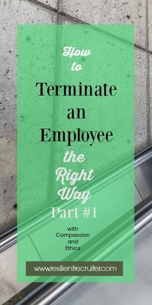 How to Terminate an Employee the Right Way – Part 1 • The Resilient Recruiter