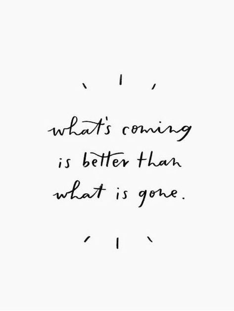 Minimalist Positive Motivation Quote What is coming is better than what is gone