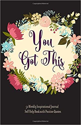 You Got This! 52 Weekly Inspirational Journal Book to Write in, Self