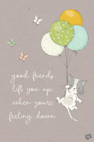 The 200 Most Beautiful Friendship Quotes Quotes When Feeling Down Feeling Down Quotes Friends Quotes