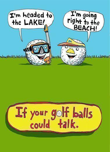 Golf Balls Could Talk Funny Birthday Card If Your Golf Balls Could Talk Golf Golfer Bad Golfing Guy Lol Cartoon Balls Golf Ball Golf Humor Golf Quotes