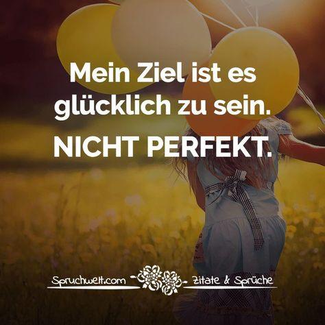 Mein Ziel ist es glücklich zu sein. Nicht perfekt - Lebensweisheiten #zitate #sprüche #spruchbilder #deutsch