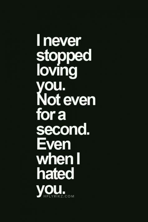 I never stopped loving you. Not even for a second. Even when I hated you. #Relationship #divorce