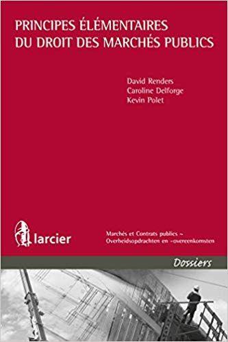Principes Elementaires Du Droit Des Marches Publics Caroline Delforge Kevin Polet David Renders Livres Marches Publics Elementaire Public