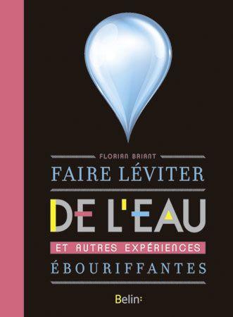 Faire Leviter De L Eau Et Autres Experiences Ebouriffantes Telechargement Leviter Faire Soi Meme