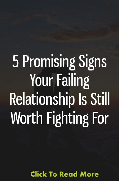 5 Promising Signs Your Failing Relationship Is Still Worth Fighting
