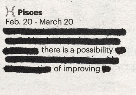 #pisces #progress #hiddenhoroscopes #horoscope #astrology #poetry #poem #zodiac #zodiacsigns #poet #blackoutpoetry  #answers #opinions #help #thehelpyouneed #encourage #todayistemporary #advice #freeadvice #love  #peace #makesomething #investinyourself #challenges #improve #beyondyourcontrol #newbeginnings #opportunities #letlife #instadaily