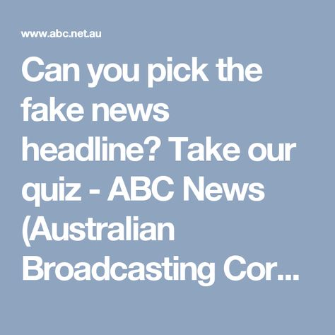 Can you pick the fake news headline? Take our quiz