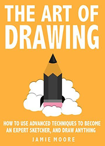 The Art Of Drawing How To Use Advanced Techniques To Become An Expert Sketcher And Draw Anything All From Memory Http Www Amazo Free Ebooks Art Art Tips