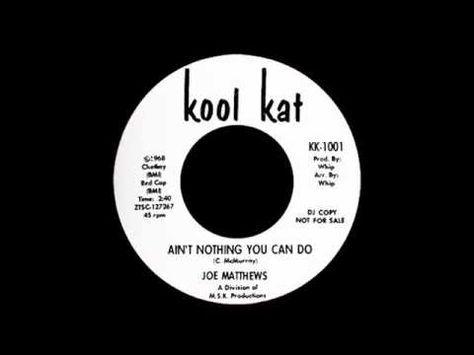 Joe Matthews Ain T Nothing You Can Do Youtube In 2020 Soul Music Sweet Soul Northern Soul