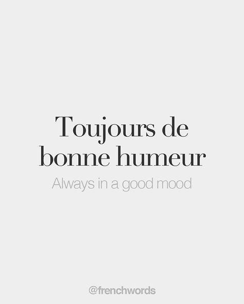 French Words — Toujours de bonne humeur • Always in a good mood •...
