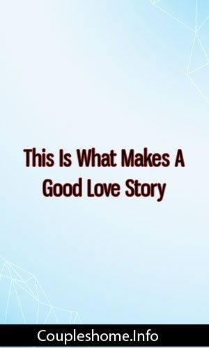 This Is What Makes A Good Love Story #relationships #breakup