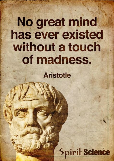 No Great Mind has ever existed without a Touch of Madness. It is called the Mindless Method of my  Madness Mind, that Matters, Mostly to Me, Myself & I.. Quote by Gerard the Gman in NJ!!