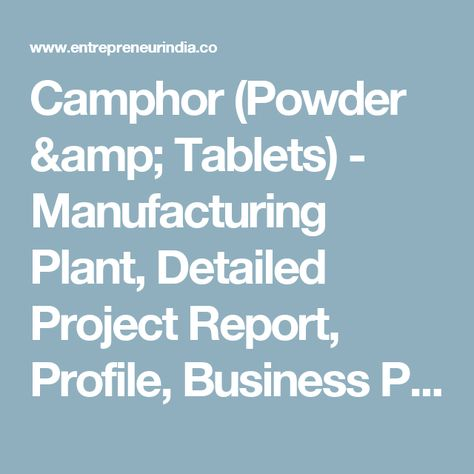 Camphor (Powder \ Tablets) - Manufacturing Plant, Detailed Project - manufacturing project report