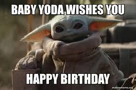 Happy Birthday Wishes For Him Happy Birthday Wishes Yoda Funny Yoda Happy Birthday Happy Birthday Meme
