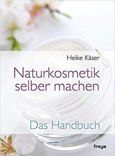 Naturkosmetik Selber Machen Das Handbuch Heike Kaser Dieses