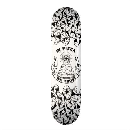In Pizza We Trust Skateboard Deck Zazzle Com Skateboard Skateboard Decks Custom Skateboards