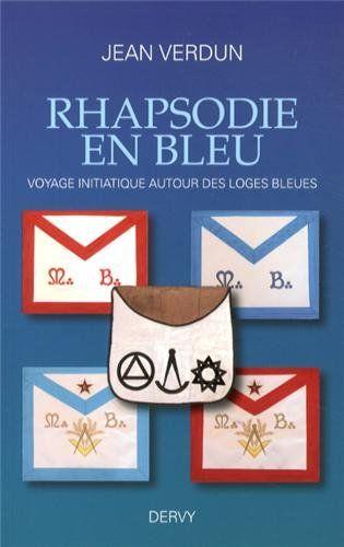 Telecharger Rhapsodie En Bleu Voyage Initiatique Autour Des Loges Bleues Pdf Par Jean Verdun Telecharger Votre Fichier Ebook Maintenant