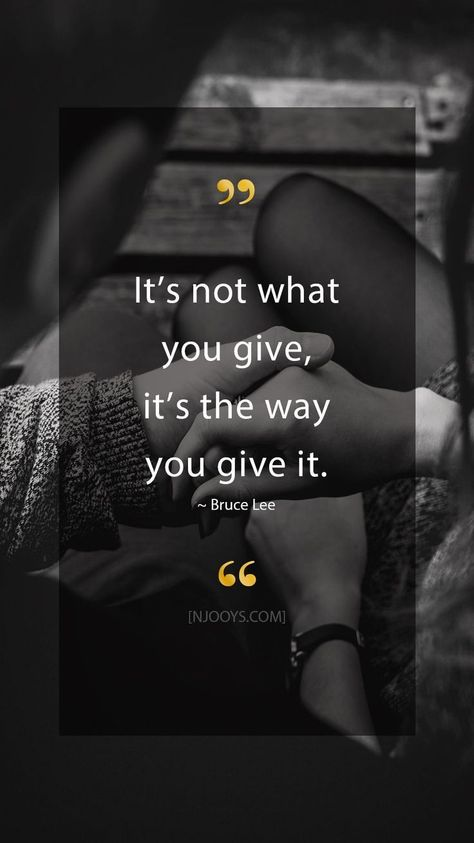 Bruce Lee Quotes. It's not what you give, it's the way you give it. - Bruce Lee Quote. Evolve your mindset with inspirational, motivational quotes. Pure encouragement. Motivation for yourself & others. Be impactful & find fulfillment by repinning inspo quotes to help uplifting others. #inspoquotes #inspirationalquotes #motivationquote #njooys #PsychologyQuotesWallpaper
