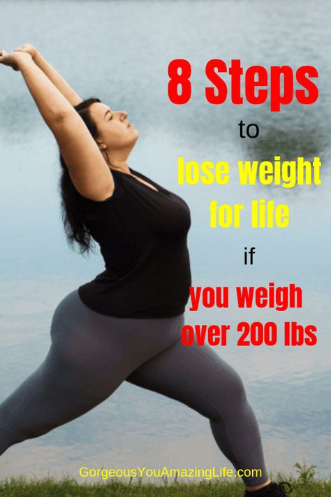 8 Steps to lose weight when you are 200 pounds or more -