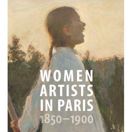 Women Artists In Paris 1850 1900 Walmart Com Female Artists Artist Birmingham Museum Of Art