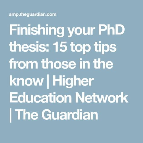 Finishing Your Phd Thesi 15 Top Tip From Those In The Know Universitie Writing Education Dissertation Tips