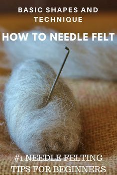 How to needle felt; needle felting basic shapes Top tip: Start with less than yo. - How to needle felt; needle felting basic shapes Top tip: Start with less than you need and add to i -