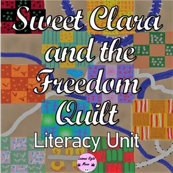 This Literature Unit Is Based On The Story Sweet Clara And The Freedom Quilt Inference Comprehension Quest Freedom Quilt Literacy Unit Freedom Quilt Lesson